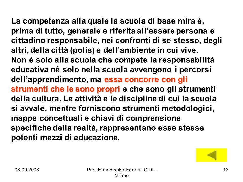 08.09.2008Prof. Ermenegildo Ferrari - CIDI - Milano 13 La competenza alla quale la scuola di base mira è, prima di tutto, generale e riferita all'esse