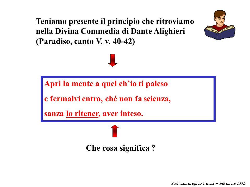 Teniamo presente il principio che ritroviamo nella Divina Commedia di Dante Alighieri (Paradiso, canto V.