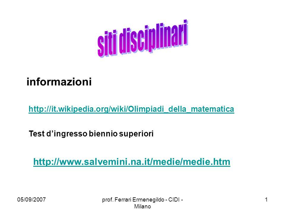 05/09/2007prof. Ferrari Ermenegildo - CIDI - Milano 1 http://it.wikipedia.org/wiki/Olimpiadi_della_matematica informazioni Test d'ingresso biennio sup
