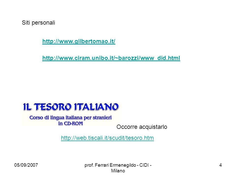 05/09/2007prof. Ferrari Ermenegildo - CIDI - Milano 4 http://www.gilbertomao.it/ Siti personali http://www.ciram.unibo.it/~barozzi/www_did.html http:/