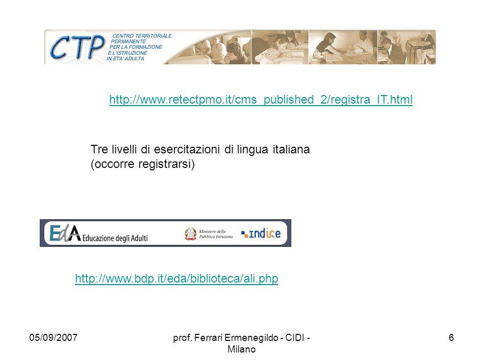 05/09/2007prof. Ferrari Ermenegildo - CIDI - Milano 6 http://www.retectpmo.it/cms_published_2/registra_IT.html Tre livelli di esercitazioni di lingua