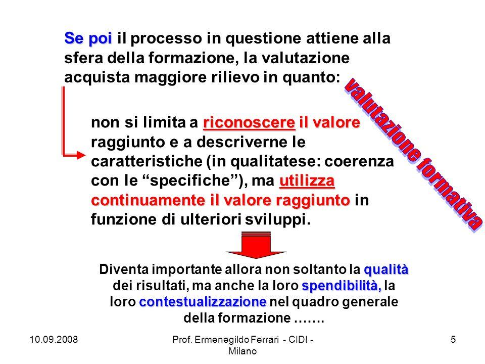 10.09.2008Prof. Ermenegildo Ferrari - CIDI - Milano 5 Se poi Se poi il processo in questione attiene alla sfera della formazione, la valutazione acqui