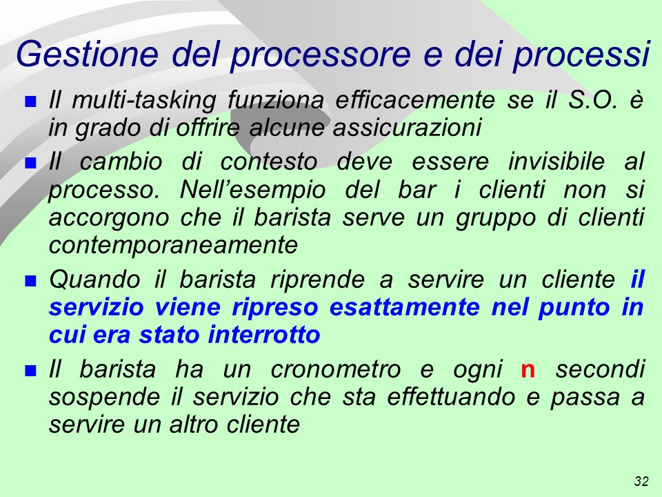 32 Gestione del processore e dei processi n Il multi-tasking funziona efficacemente se il S.O.