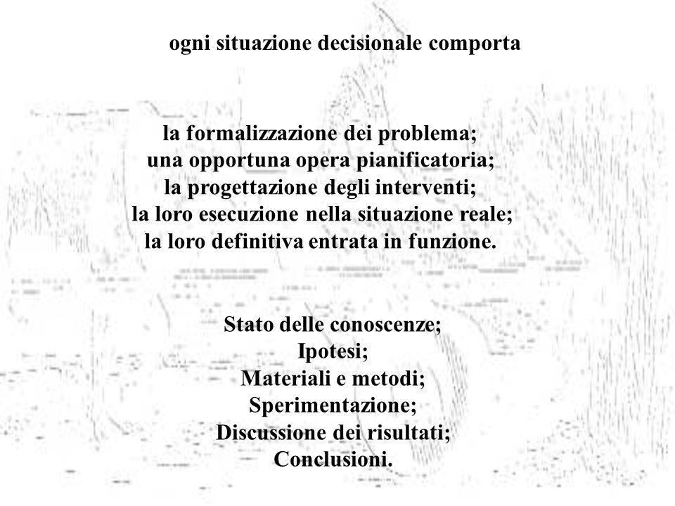 ogni situazione decisionale comporta la formalizzazione dei problema; una opportuna opera pianificatoria; la progettazione degli interventi; la loro e