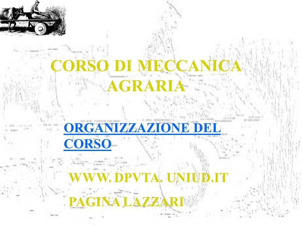 CORSO DI MECCANICA AGRARIA ORGANIZZAZIONE DEL CORSO WWW. DPVTA. UNIUD.IT PAGINA LAZZARI