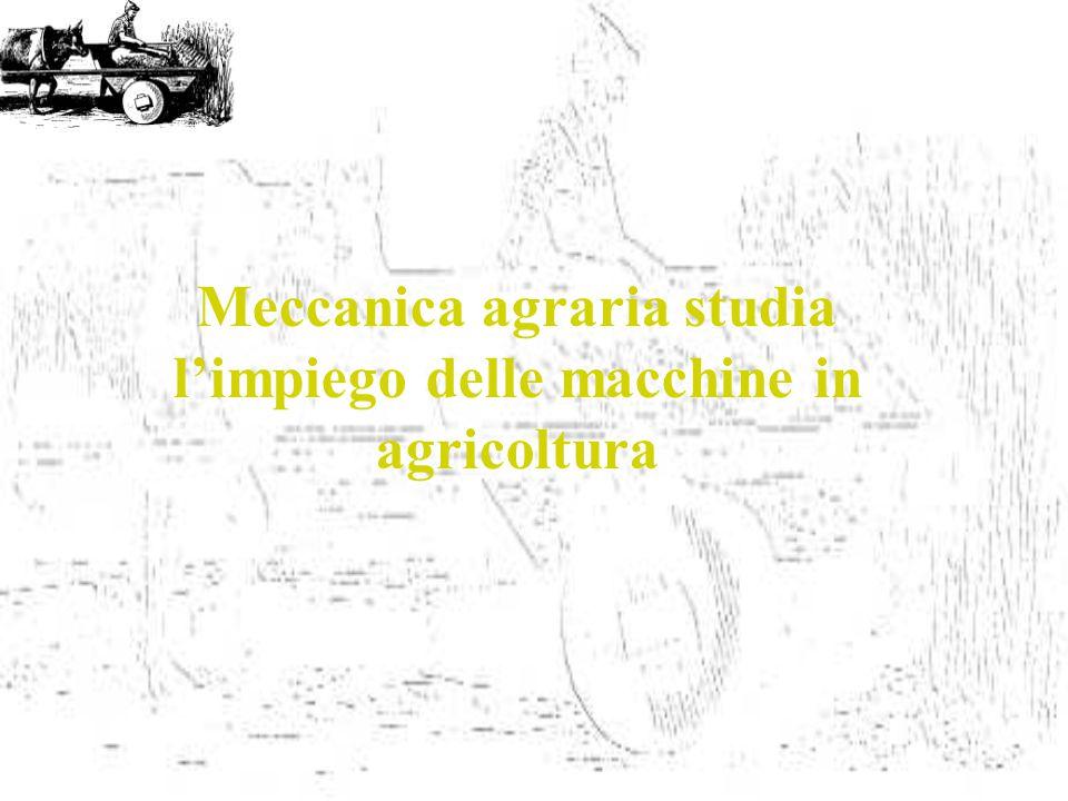 Meccanica agraria studia l'impiego delle macchine in agricoltura