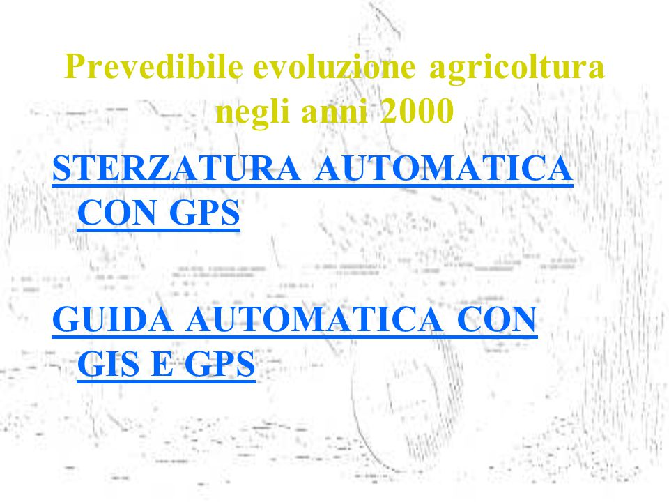 STERZATURA AUTOMATICA CON GPS GUIDA AUTOMATICA CON GIS E GPS Prevedibile evoluzione agricoltura negli anni 2000