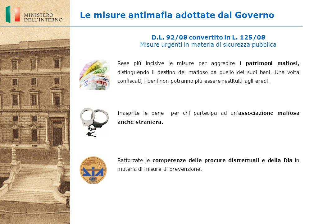Le misure antimafia adottate dal Governo D.L. 92/08 convertito in L. 125/08 Misure urgenti in materia di sicurezza pubblica Rese più incisive le misur