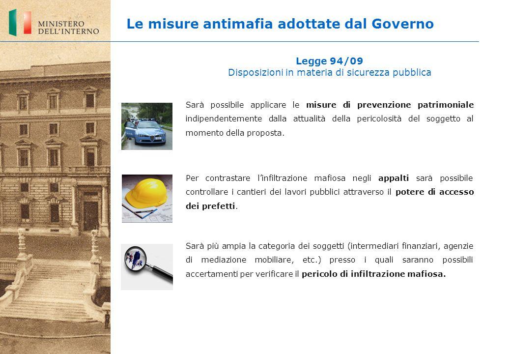 Legge 94/09 Disposizioni in materia di sicurezza pubblica Sarà possibile applicare le misure di prevenzione patrimoniale indipendentemente dalla attua