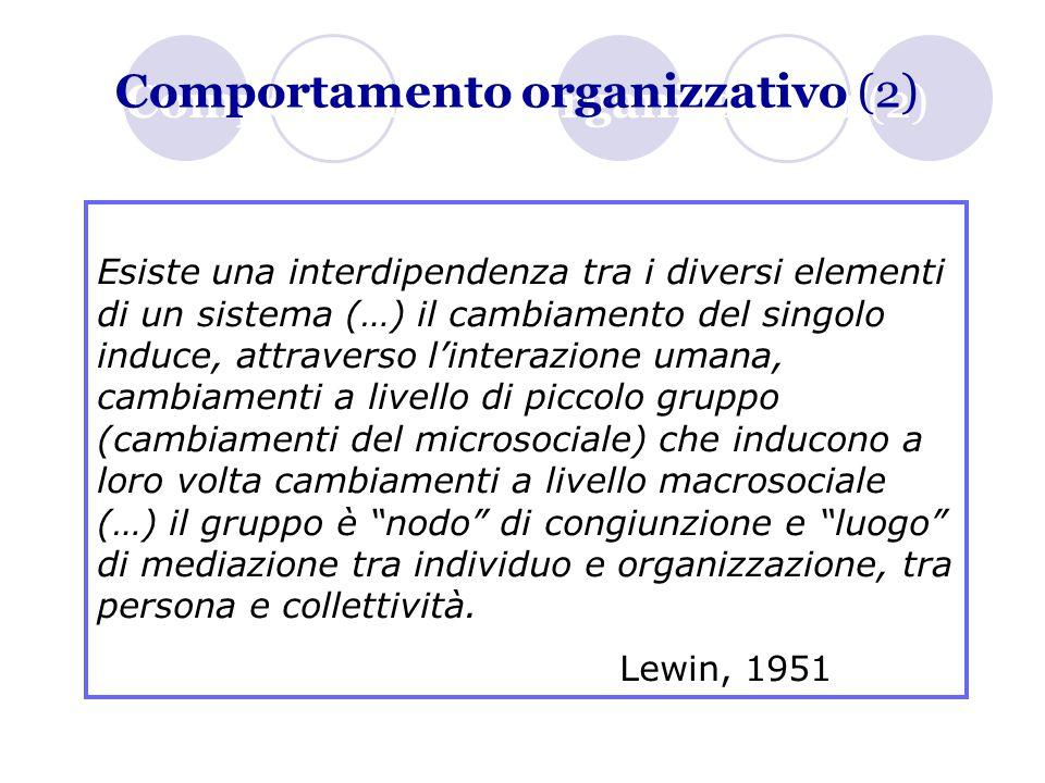 Comportamento organizzativo (2) Esiste una interdipendenza tra i diversi elementi di un sistema (…) il cambiamento del singolo induce, attraverso l'in