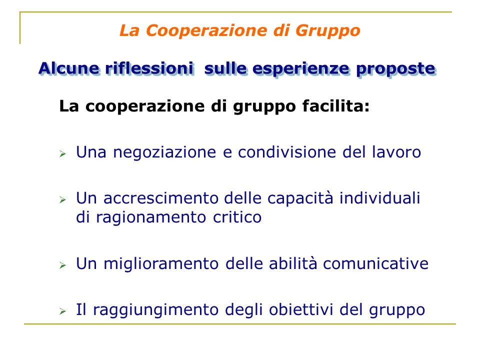 Alcune riflessioni sulle esperienze proposte La cooperazione di gruppo facilita:   Una negoziazione e condivisione del lavoro   Un accrescimento d