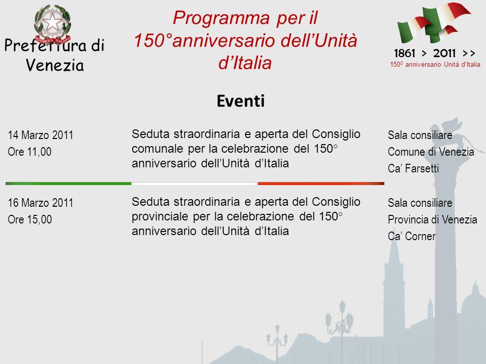 Eventi Prefettura di Venezia 1861 > 2011 > > 150 0 anniversario Unità d'Italia Programma per il 150°anniversario dell'Unità d'Italia 14 Marzo 2011 Ore