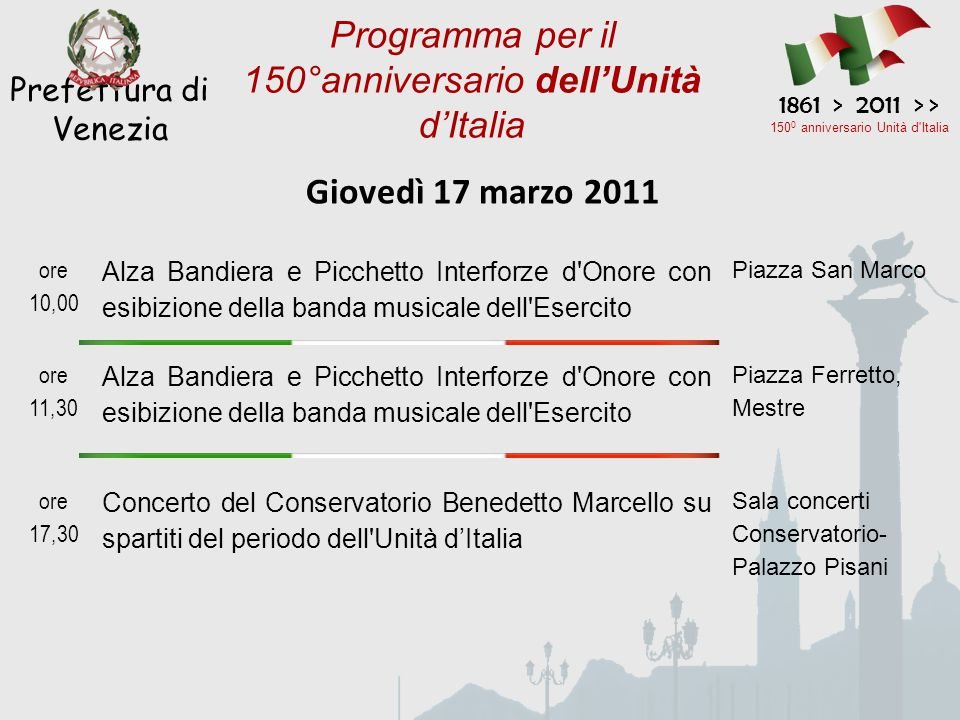 Giovedì 17 marzo 2011 Prefettura di Venezia 1861 > 2011 > > 150 0 anniversario Unità d'Italia Programma per il 150°anniversario dell'Unità d'Italia or