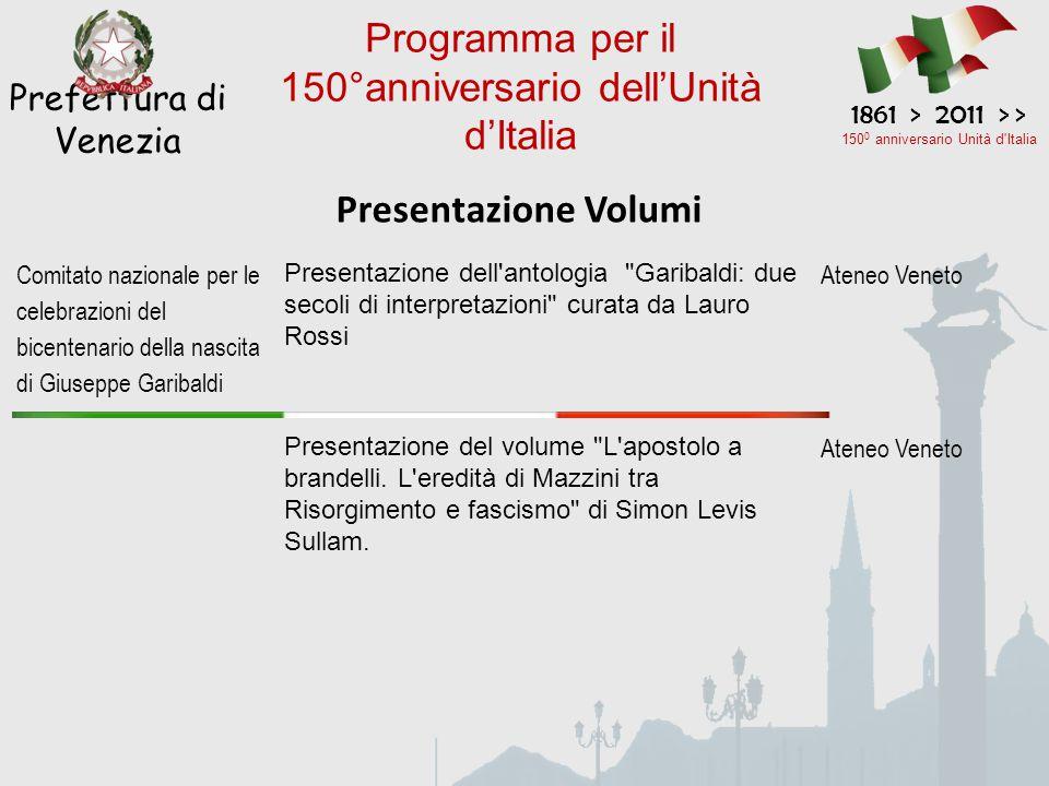 Presentazione Volumi Prefettura di Venezia 1861 > 2011 > > 150 0 anniversario Unità d'Italia Programma per il 150°anniversario dell'Unità d'Italia Com
