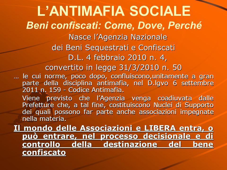 L'ANTIMAFIA SOCIALE Beni confiscati: Come, Dove, Perché Nasce l'Agenzia Nazionale dei Beni Sequestrati e Confiscati D.L. 4 febbraio 2010 n. 4, convert