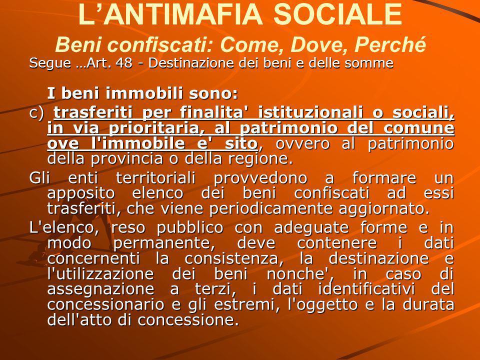 L'ANTIMAFIA SOCIALE Beni confiscati: Come, Dove, Perché Segue …Art. 48 - Destinazione dei beni e delle somme I beni immobili sono: c) trasferiti per f