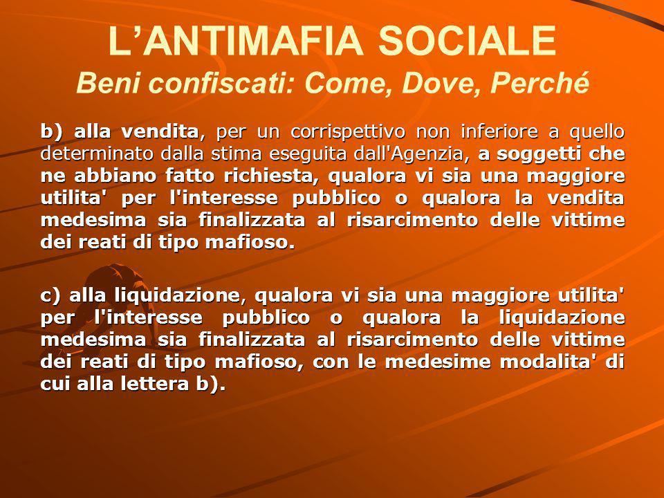 L'ANTIMAFIA SOCIALE Beni confiscati: Come, Dove, Perché b) alla vendita, per un corrispettivo non inferiore a quello determinato dalla stima eseguita