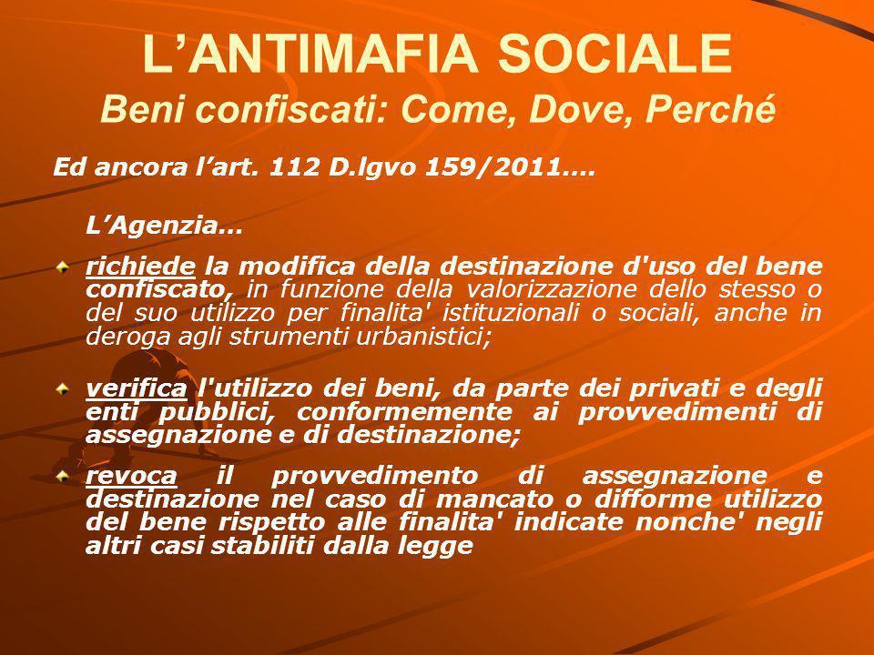 L'ANTIMAFIA SOCIALE Beni confiscati: Come, Dove, Perché Ed ancora l'art. 112 D.lgvo 159/2011…. L'Agenzia… richiede la modifica della destinazione d'us