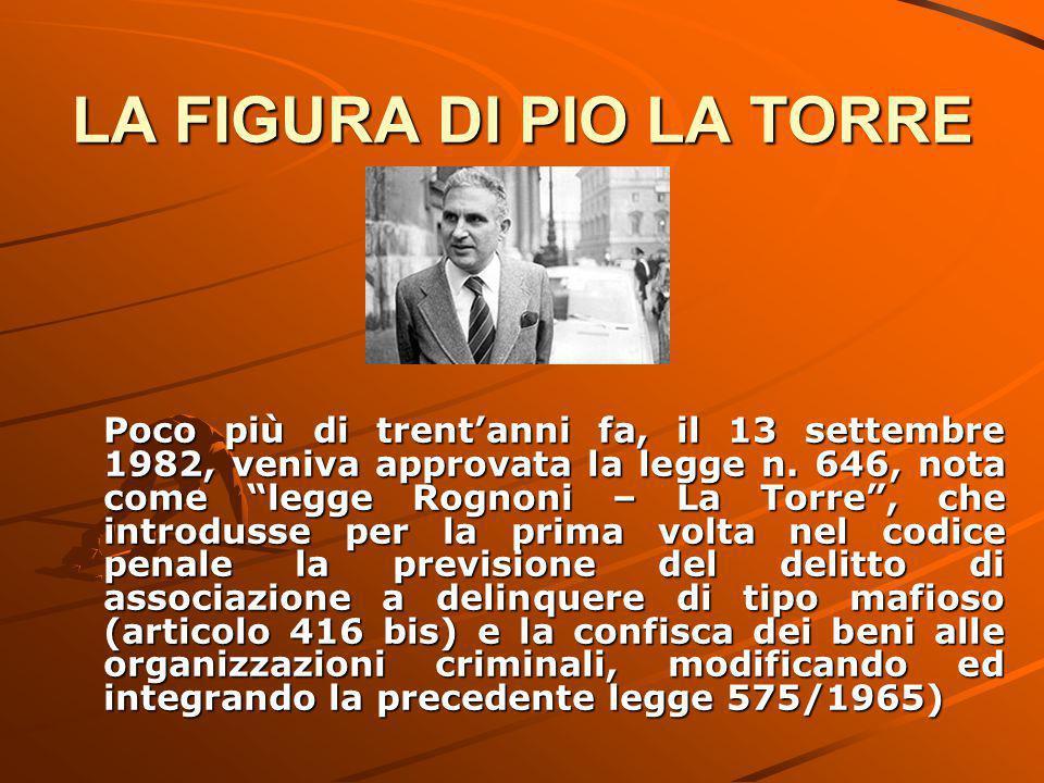 LA FIGURA DI PIO LA TORRE Poco più di trent'anni fa, il 13 settembre 1982, veniva approvata la legge n.