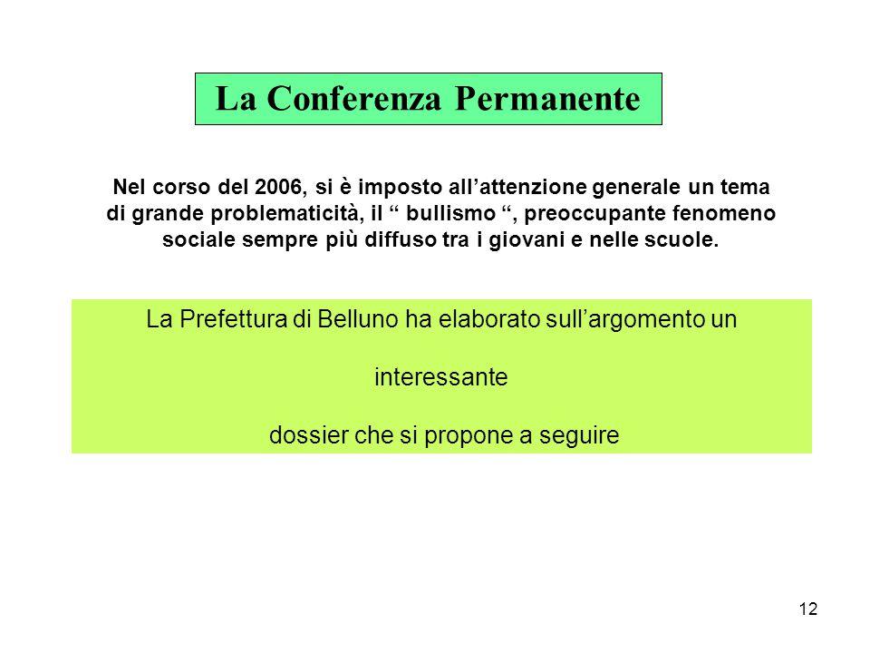 12 La Conferenza Permanente Nel corso del 2006, si è imposto all'attenzione generale un tema di grande problematicità, il bullismo , preoccupante fenomeno sociale sempre più diffuso tra i giovani e nelle scuole.