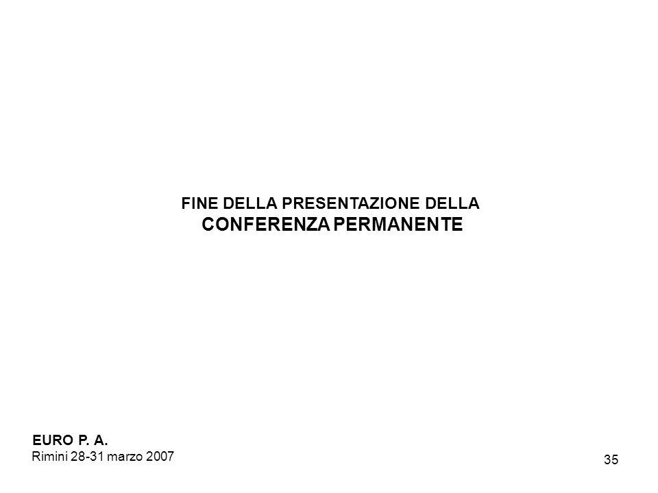 35 FINE DELLA PRESENTAZIONE DELLA CONFERENZA PERMANENTE EURO P. A. Rimini 28-31 marzo 2007