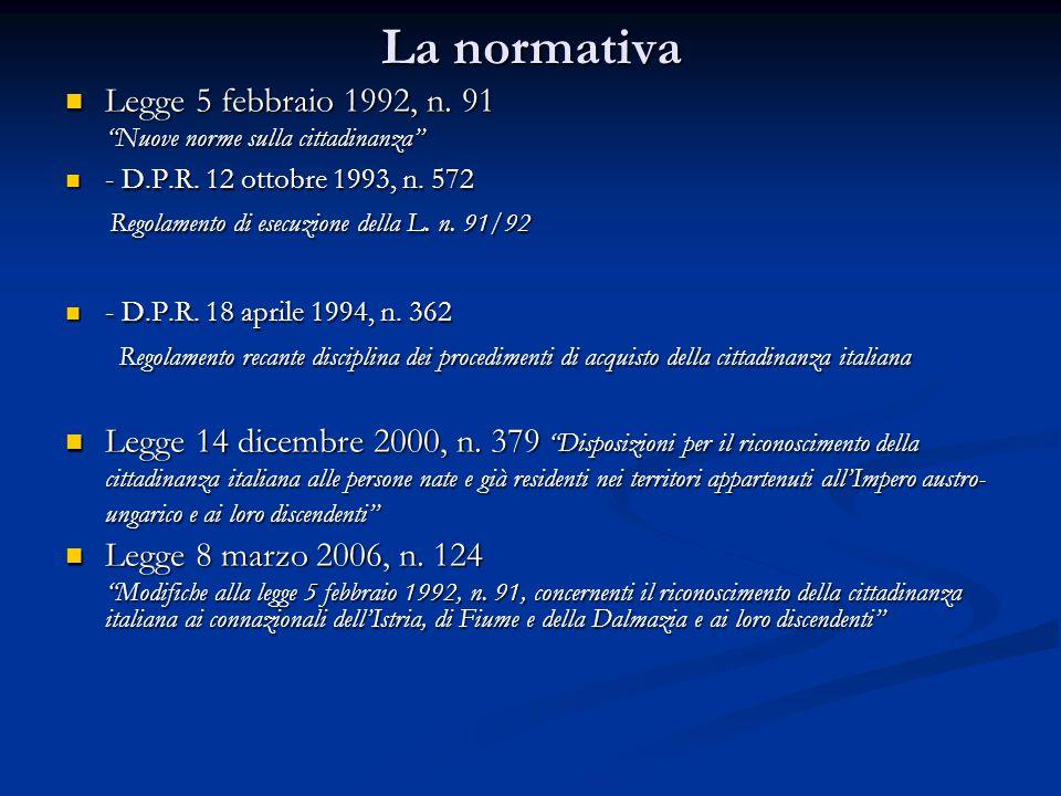 """La normativa Legge 5 febbraio 1992, n. 91 Legge 5 febbraio 1992, n. 91 """"Nuove norme sulla cittadinanza"""" - D.P.R. 12 ottobre 1993, n. 572 - D.P.R. 12 o"""
