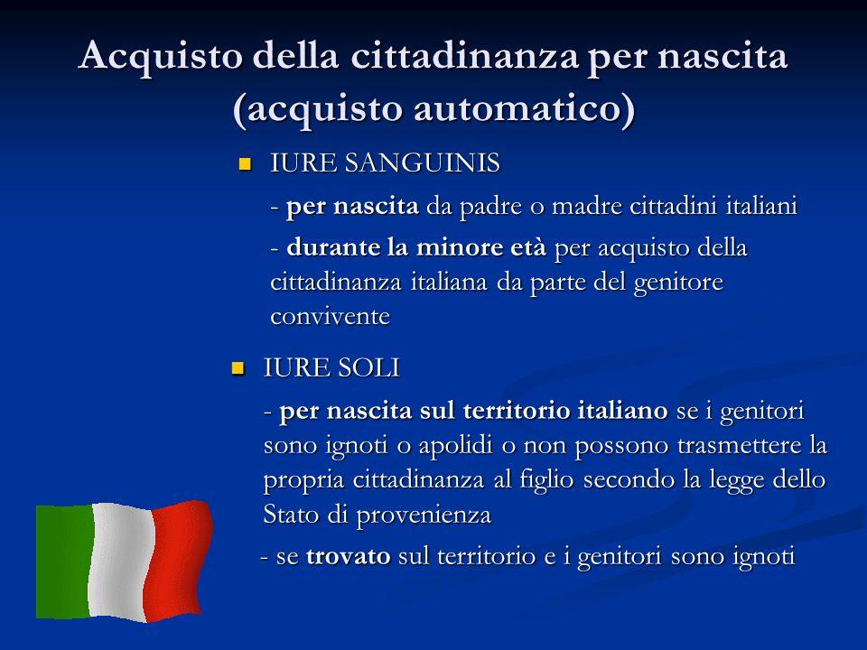 Acquisto della cittadinanza per nascita (acquisto automatico) IURE SANGUINIS - per nascita da padre o madre cittadini italiani - durante la minore età