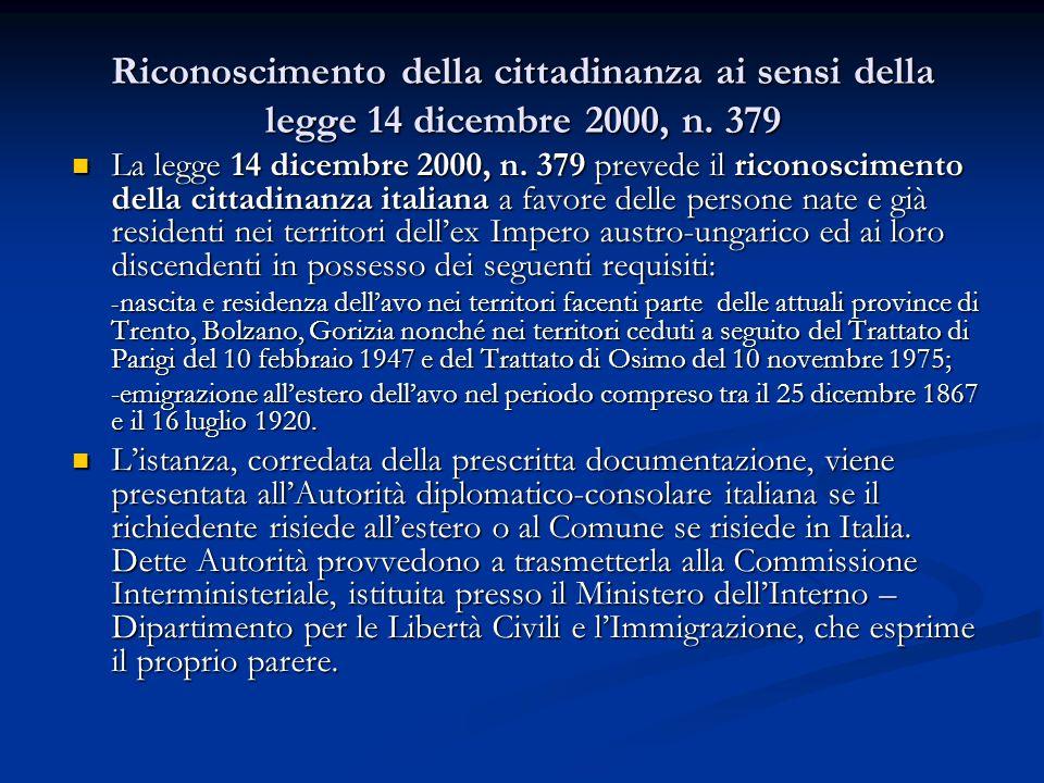 Riconoscimento della cittadinanza ai sensi della legge 14 dicembre 2000, n. 379 La legge 14 dicembre 2000, n. 379 prevede il riconoscimento della citt