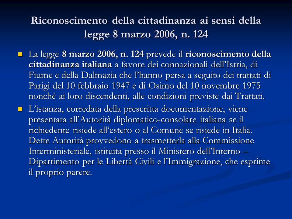 Riconoscimento della cittadinanza ai sensi della legge 8 marzo 2006, n. 124 La legge 8 marzo 2006, n. 124 prevede il riconoscimento della cittadinanza