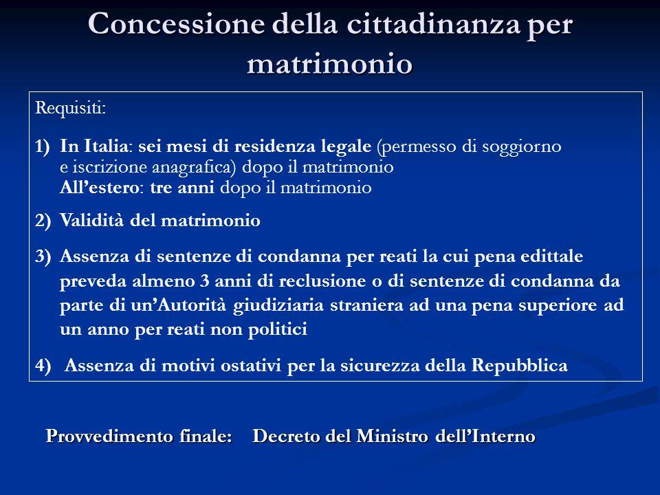 Concessione della cittadinanza per matrimonio Requisiti: 1) 1)In Italia: sei mesi di residenza legale (permesso di soggiorno e iscrizione anagrafica)