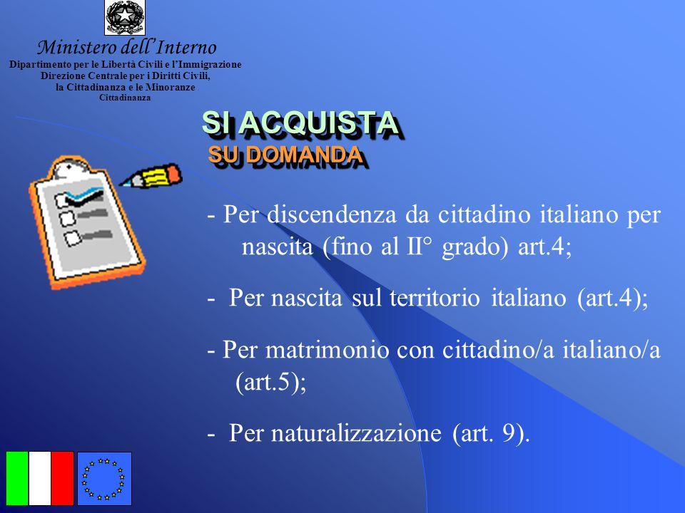 SI ACQUISTA AUTOMATICAMENTE SI ACQUISTA AUTOMATICAMENTE - Per filiazione; - Per nascita sul territorio italiano nei casi di apolidia; - Per riconoscim