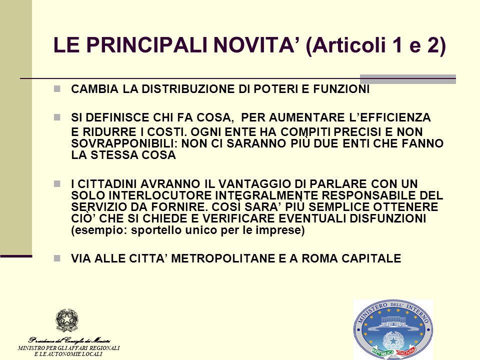LE PRINCIPALI NOVITA' (Articoli 1 e 2) CAMBIA LA DISTRIBUZIONE DI POTERI E FUNZIONI SI DEFINISCE CHI FA COSA, PER AUMENTARE L'EFFICIENZA E RIDURRE I COSTI.