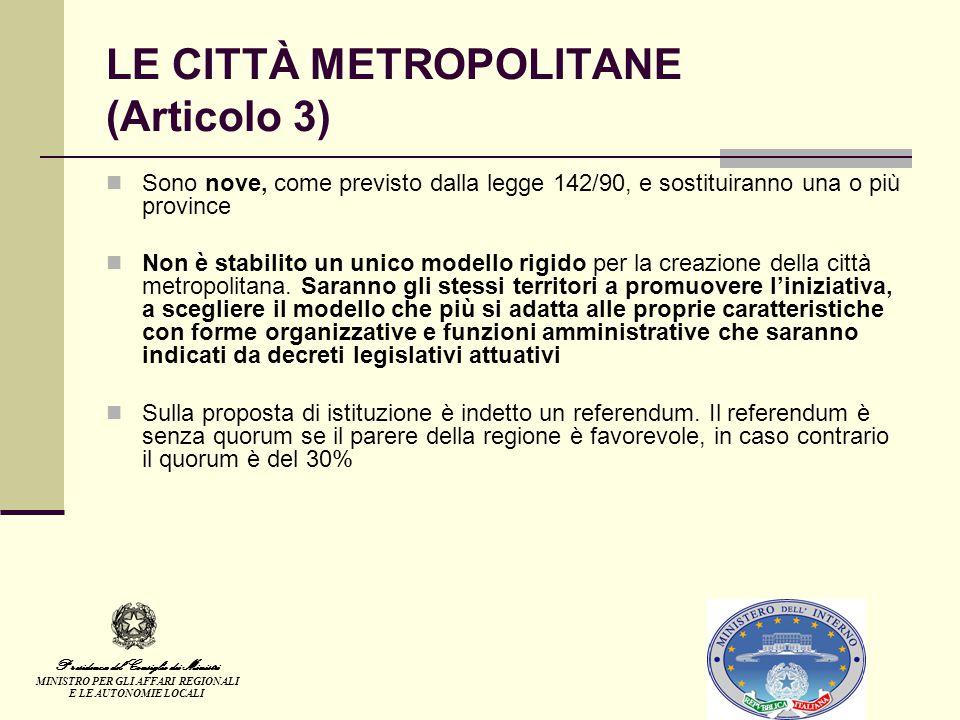 LE CITTÀ METROPOLITANE (Articolo 3) Sono nove, come previsto dalla legge 142/90, e sostituiranno una o più province Non è stabilito un unico modello rigido per la creazione della città metropolitana.