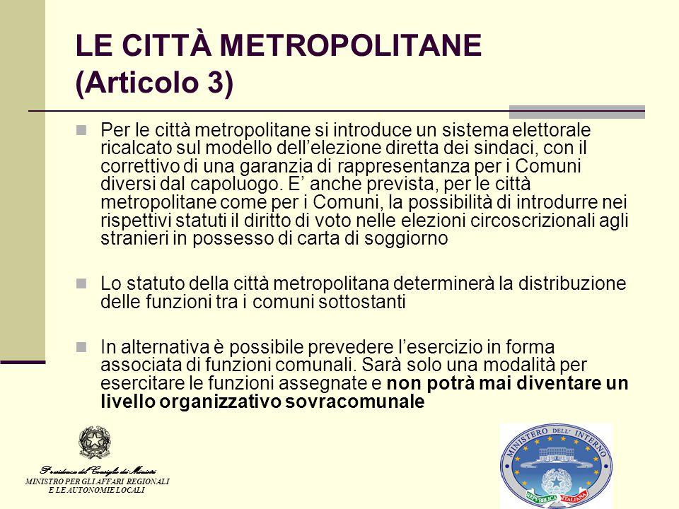 LE CITTÀ METROPOLITANE (Articolo 3) Per le città metropolitane si introduce un sistema elettorale ricalcato sul modello dell'elezione diretta dei sindaci, con il correttivo di una garanzia di rappresentanza per i Comuni diversi dal capoluogo.