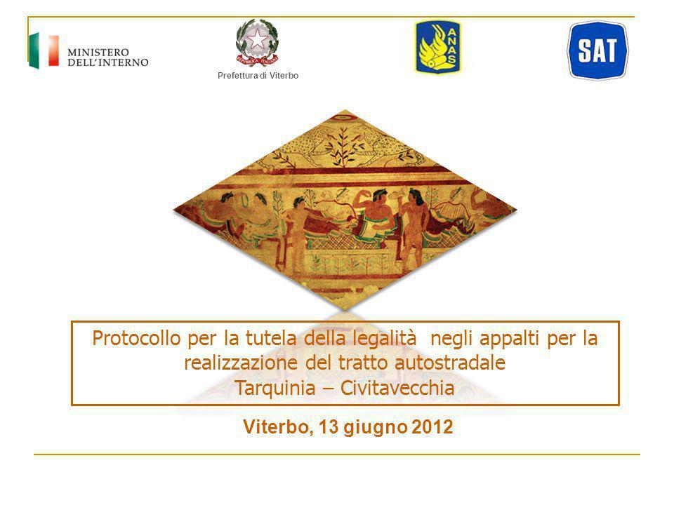 Prefettura di Viterbo Protocollo per la tutela della legalità negli appalti per la realizzazione del tratto autostradale Tarquinia – Civitavecchia Viterbo, 13 giugno 2012