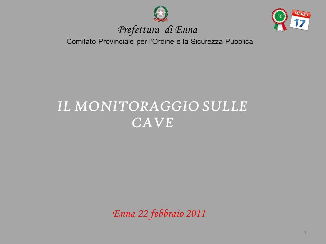 Enna 22 febbraio 2011 Comitato Provinciale per l'Ordine e la Sicurezza Pubblica IL MONITORAGGIO SULLE CAVE Prefettura di Enna 1