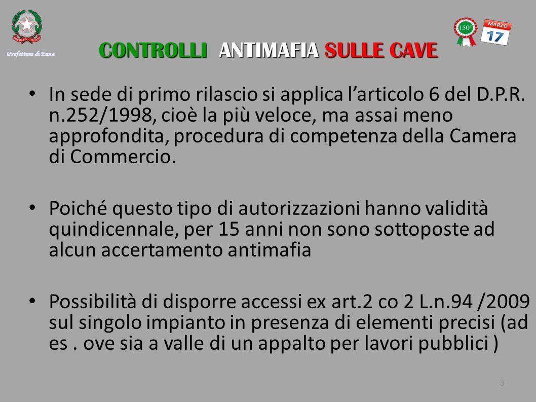 CONTROLLI ANTIMAFIA SULLE CAVE In sede di primo rilascio si applica l'articolo 6 del D.P.R. n.252/1998, cioè la più veloce, ma assai meno approfondita