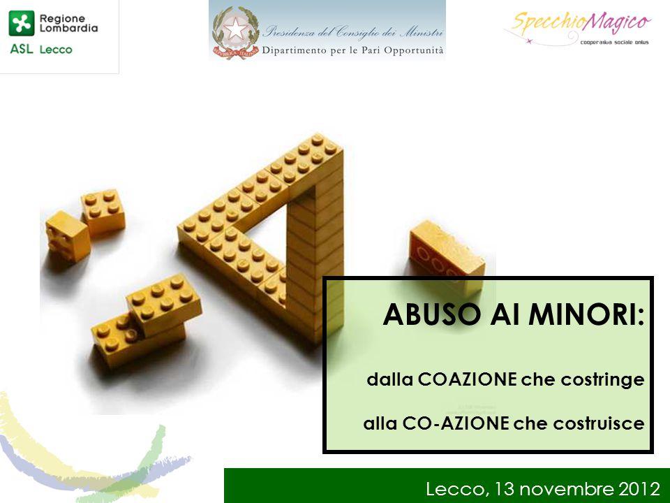 Lecco, 13 novembre 2012 ABUSO AI MINORI: dalla COAZIONE che costringe alla CO-AZIONE che costruisce