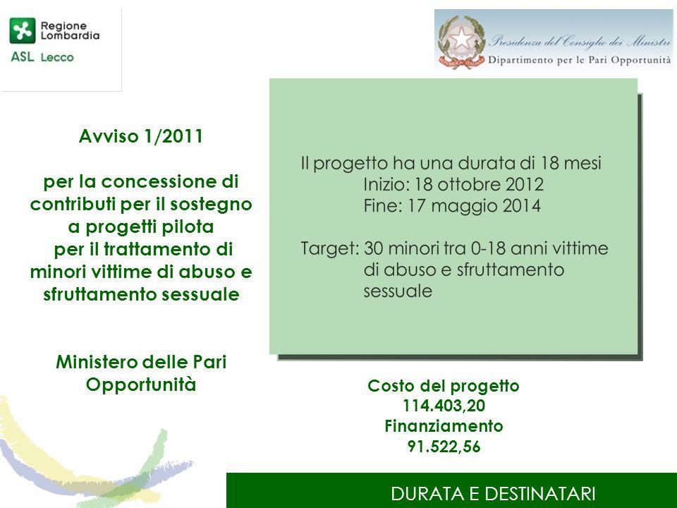 DURATA E DESTINATARI Avviso 1/2011 per la concessione di contributi per il sostegno a progetti pilota per il trattamento di minori vittime di abuso e
