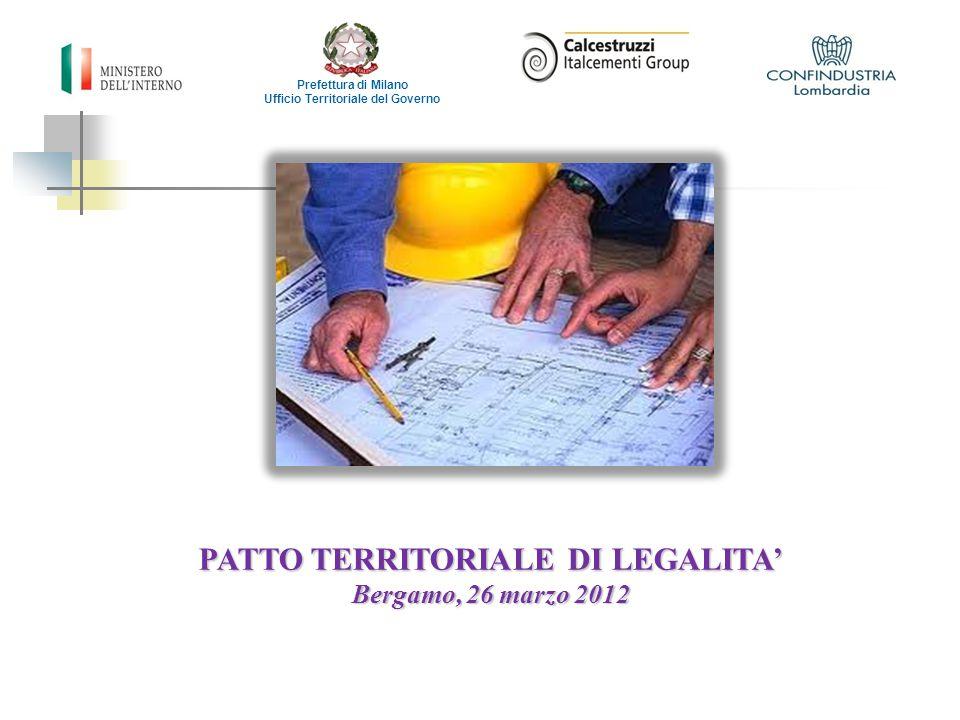 PATTO TERRITORIALE DI LEGALITA' Bergamo, 26 marzo 2012 Prefettura di Milano Ufficio Territoriale del Governo