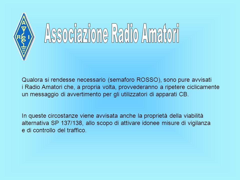 Qualora si rendesse necessario (semaforo ROSSO), sono pure avvisati i Radio Amatori che, a propria volta, provvederanno a ripetere ciclicamente un messaggio di avvertimento per gli utilizzatori di apparati CB.