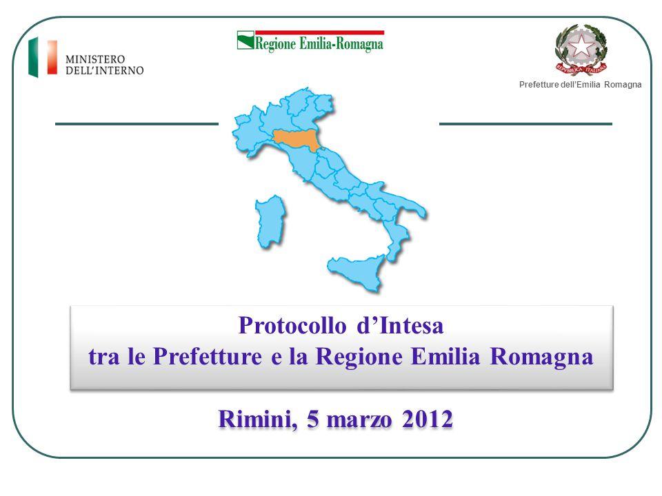 Protocollo d'Intesa tra le Prefetture e la Regione Emilia Romagna Protocollo d'Intesa tra le Prefetture e la Regione Emilia Romagna Rimini, 5 marzo 2012 Prefetture dell'Emilia Romagna
