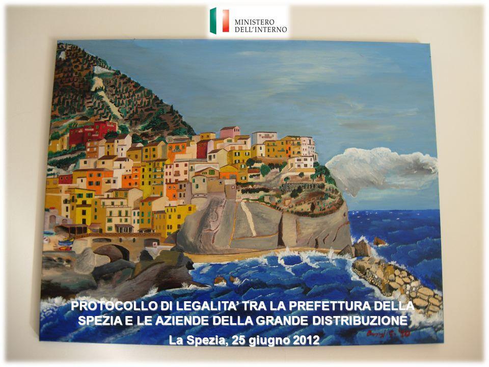 La Spezia, 25 giugno 2012 PROTOCOLLO DI LEGALITA' TRA LA PREFETTURA DELLA SPEZIA E LE AZIENDE DELLA GRANDE DISTRIBUZIONE