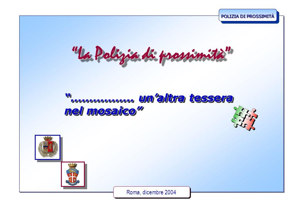 """POLIZIA DI PROSSIMITÀ Roma, dicembre 2004 """"La Polizia di prossimità"""" """"…………….. un'altra tessera nel mosaico"""" POLIZIA DI PROSSIMITÀ"""