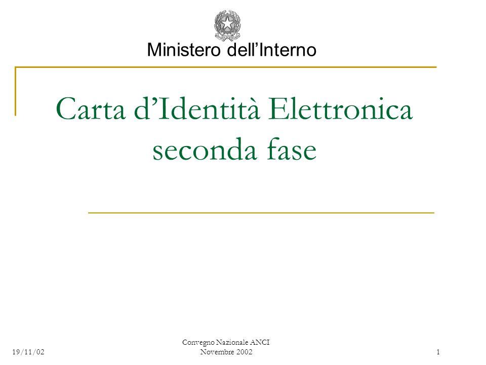 19/11/02 ConvegnoNazionaleANCI Novembre20021 Ministerodell'Interno Cartad'IdentitàElettronica secondafase