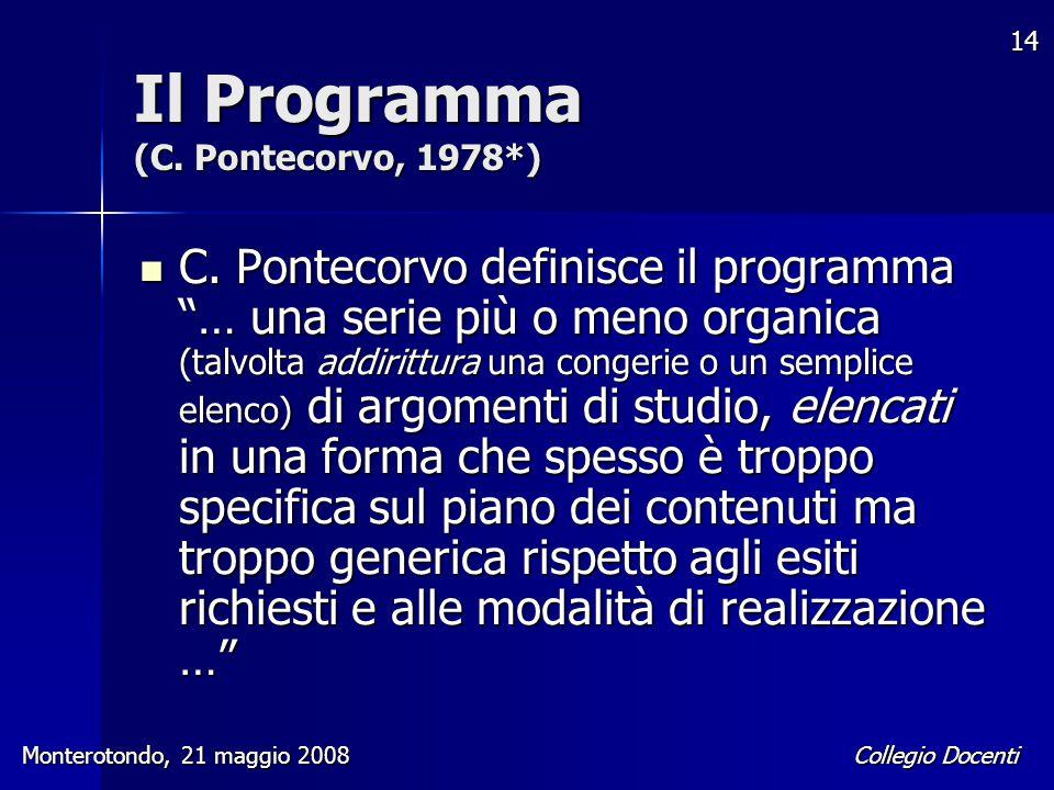 """Collegio Docenti Monterotondo, 21 maggio 2008 14 Il Programma (C. Pontecorvo, 1978*) C. Pontecorvo definisce il programma """"… una serie più o meno orga"""