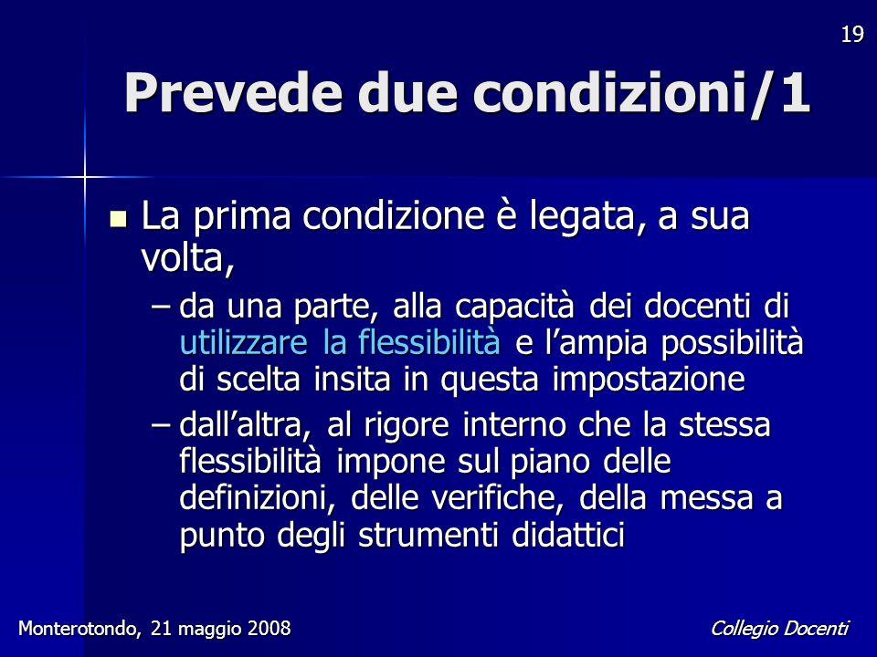 Collegio Docenti Monterotondo, 21 maggio 2008 19 Prevede due condizioni/1 La prima condizione è legata, a sua volta, La prima condizione è legata, a s