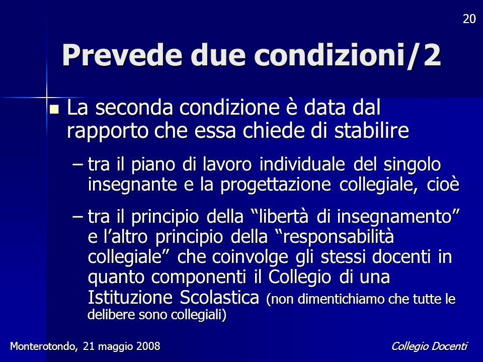 Collegio Docenti Monterotondo, 21 maggio 2008 20 Prevede due condizioni/2 La seconda condizione è data dal rapporto che essa chiede di stabilire La se