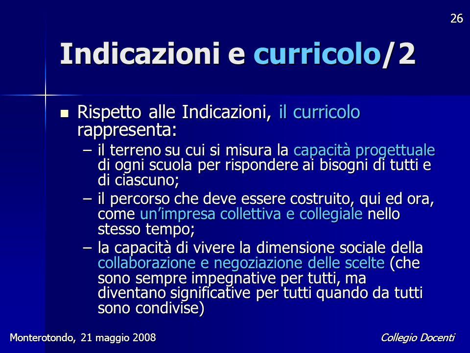 Collegio Docenti Monterotondo, 21 maggio 2008 26 Indicazioni e curricolo/2 Rispetto alle Indicazioni, il curricolo rappresenta: Rispetto alle Indicazi