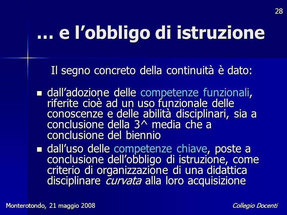 Collegio Docenti Monterotondo, 21 maggio 2008 28 … e l'obbligo di istruzione Il segno concreto della continuità è dato: dall'adozione delle competenze